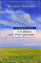 Dove Descending: A Journey into T.S.…
