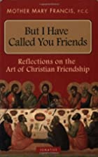But I Have Called You Friends by Mother Mary…