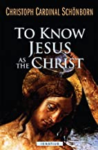 To Know Jesus as the Christ by Cardinal…