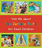 Tell Me about the Catholic Faith for Small…