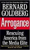 Goldberg, Bernard: Arrogance: Rescuing America from the Media Elite