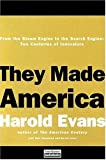 Evans, Harold: They Made America: From the Steam Engine to the Search Engine: Two Centuries of Innovators