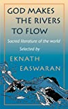 Easwaran, Eknath: God Makes the Rivers to Flow: Sacred Literature of the World