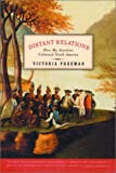 Freeman, Victoria: Distant Relations: How My Ancestors Colonized North America