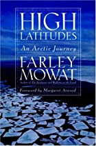 High Latitudes: An Arctic Journey by Farley…