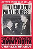 Brandt, Charles: I Heard You Paint Houses: Frank &quot;the Irishman&quot; Sheerran and The Inside Story Of The Mafia, The Teamsters And the Last Ride Of Jimmy Hoffa