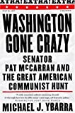 Ybarra, Michael J.: Washington Gone Crazy: Senator Pat McCarran and the Great American Communist Hunt