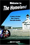 Mann, Brian: Welcome to the Homeland: A Journey to the Rural Heart of America&#39;s Conservative Revolution