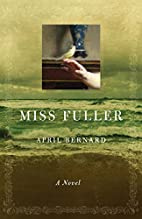 Miss Fuller: A Novel by April Bernard