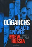 Hoffman, David E.: The Oligarchs: Wealth and Power in the New Russia