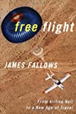 Fallows, James: Free Flight: From Airline Hell to a New Age of Travel