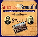Sherr, Lynn: America the Beautiful: The Stirring True Story Behind Our Nations&#39;s Favourite Song