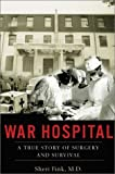 Fink, Sheri: War Hospital: A True Story of Surgery and Survival