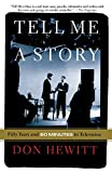 Hewitt, Don: Tell Me a Story: Fifty Years and 60 Minutes in Television