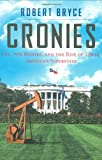 Bryce, Robert: Cronies: Oil, the Bushes, and the Rise of Texas, America's Superstate