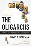 David E. Hoffman: The Oligarchs: Wealth And Power In The New Russia