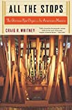 Whitney, Craig: All The Stops: The Glorious Pipe Organ and Its American Masters