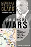 Clark, Wesley: Winning Modern Wars: Iraq, Terrorism, and the American Empire
