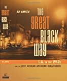 Smith, R.J.: The Great Black Way: L.A. in the 1940s and the Lost African-American Renaissance