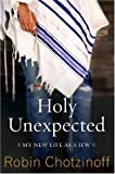 Chotzinoff, Robin: Holy Unexpected: My New Life As a Jew