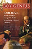 Carl M. Cannon: Boy Genius: Karl Rove, the Architect of George W. Bush's Remarkable Political Triumphs