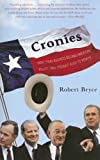 Bryce, Robert: Cronies: Oil, The Bushes, and the Rise of Texas, America&#39;s Superstate