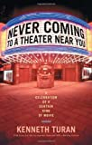 Turan, Kenneth: Never Coming To A Theater Near You: A Celebration of a Certain Kind of Movie