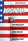 Wucker, Michele: Lockout: Why America Keeps Getting Immigration Wrong When Our Prosperity Depends on Getting It Right