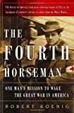 Koenig, Robert: Fourth Horseman: One Man's Secret Mission to Wage the Great War in America