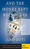 Blustein, Paul: And the Money Kept Rolling in (And Out): Wall Street, the Imf, And the Bankrupting of Argentina