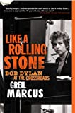 Marcus, Greil: Like a Rolling Stone: Bob Dylan at the Crossroads