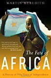 Martin Meredith: The Fate of Africa: A History of Fifty Years of Independence