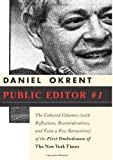 Okrent, Daniel: Public Editor Number 1: The Collected Columns (With Refections, Reconsiderations, and Even a Few Retractions) of the First Ombudsman of the New York Times