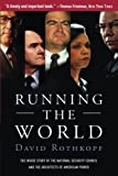 Rothkopf, David: Running the World: The Inside Story of the National Security Council And the Architects of America&#39;s Power