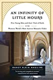 Maguire, Nancy Klein: An Infinity of Little Hours: Five Young Men and Their Trial of Faith in the Western World's Most Austere Monastic Order