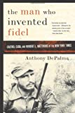 Depalma, Anthony: The Man Who Invented Fidel: Castro, Cuba, and Herbert L. Matthews of the New York Times