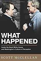 What Happened: Inside the Bush White House…