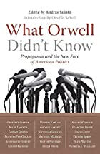 What Orwell Didn't Know: Propaganda and the&hellip;