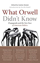 What Orwell Didn't Know: Propaganda and the…