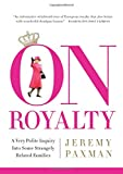 Paxman, Jeremy: On Royalty: A Very Polite Inquiry into Some Strangely Related Families