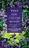 Donihue, Anita Corrine: When God Calls Me Blessed: Devotional Thoughts for Women from the Beatitudes