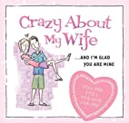 Crazy about My Wife: . . . and I'm Glad…