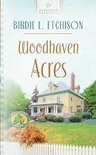 Woodhaven Acres by Birdie L. Etchison