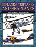 Michael Sharpe: Biplanes, Triplanes and Seaplanes: 300 of the World's Greatest Aircraft