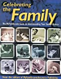 Ancestry Publishing: Celebrating the Family: The Myfamily.Com Guide to Understanding Your Family History