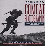 Moyes, Norman: American Combat Photography: From the Civil War to the Gulf War