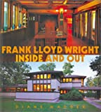 Wright, Frank Lloyd: Frank Lloyd Wright, Inside and Out: Inside and Out