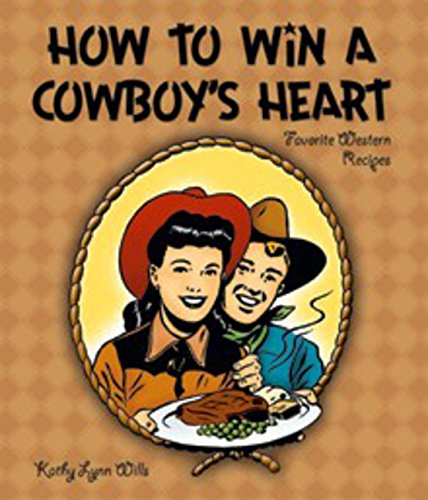 how-to-win-a-cowboys-heart-favorite-western-recipes