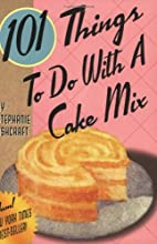 101 Things to Do with a Cake Mix by…