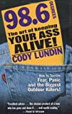Lundin, Cody: 98.6 The Art of Keeping Your Ass Alive